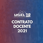 ESTE MIERCOLES 21 DE JULIO DEL 2021 LA UGEL AREQUIPA SUR  ADJUDICARÁ PLAZAS DE CONTRATO DOCENTE EN FORMA VIRTUAL